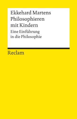 Philosophieren mit Kindern: Eine Einführung in die Philosophie (Reclams Universal-Bibliothek)