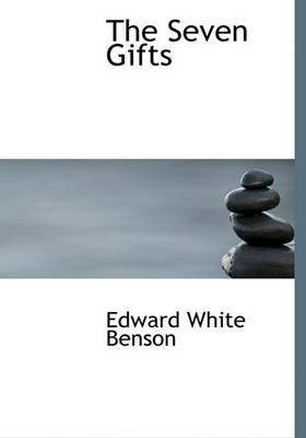 [The Seven Gifts] (By: Edward White Benson) [published: August, 2008]
