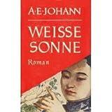 Weiße Sonne [Sonderausgabe Bertelsmann Lesering von 1951 - Textileinband] - A. E. Johann