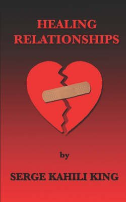 [(Healing Relationships)] [By (author) Serge Kahili King] published on (March, 2006)
