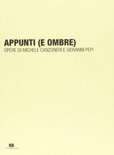 Appunti (e ombre). Opere di Michele Canzoneri e Giovanni Pepi. Ediz. illustrata por Michele Canzoneri