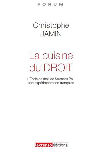 La cuisine du droit. L'école de droit de Science Po : une expérience française par Christophe Jamin