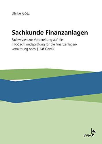 Sachkunde Finanzanlagen: Fachwissen zur Vorbereitung auf die IHK-Sachkundeprüfung für die Finanzanlagenvermittlung nach §34f GewO