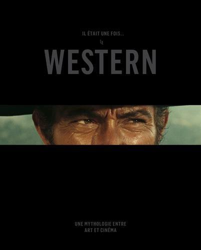 Download Il était une fois le Western : Une mythologie entre art et cinéma