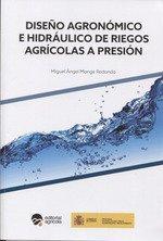 DISEÑO AGRONOMICO E HIDRAULICO DE RIEGOS AGRICOLAS A PRESION por MIGUEL ANGEL MONGE REDONDO