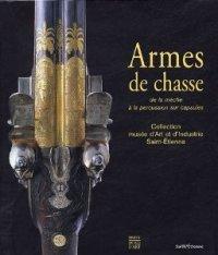 Armes de chasse : De la mèche à la percussion sur capsules, Collection du musée d'Art et d'Industrie de Saint-Etienne par Nadine Besse