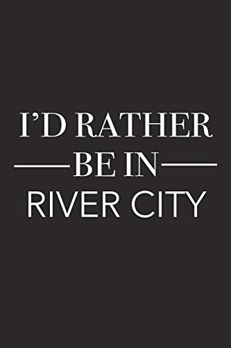 I'd Rather Be in River City: A 6x9 Inch Matte Softcover Journal Notebook With 120 Blank Lined Pages And A Positive Hometown Or Travel Cover Slogan River Road Matte