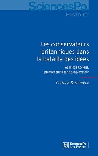 Les conservateurs britanniques dans la bataille des idées: Ashridge College, premier think tank conservateur (Sciences Po Histoire) (French Edition) -