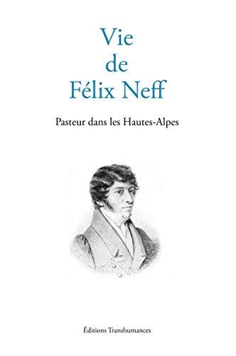 Vie de Félix Neff: Pasteur dans les Hautes-Alpes par Anonyme