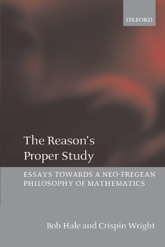The Reason's Proper Study: Essays towards a Neo-Fregean Philosophy of Mathematics