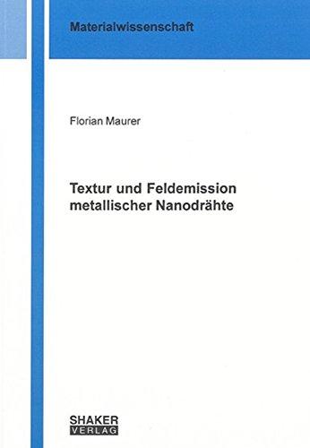 Textur und Feldemission metallischer Nanodrähte (Berichte aus der Materialwissenschaft)
