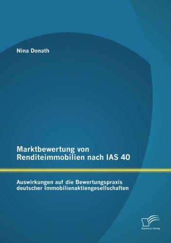 Marktbewertung von Renditeimmobilien nach Ias 40: Auswirkungen auf die Bewertungspraxis deutscher Immobilienaktiengesellschaften