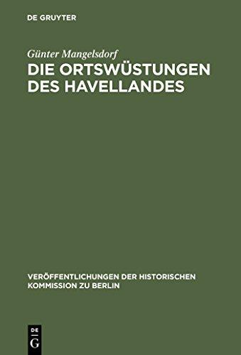 Die Ortswüstungen des Havellandes: Ein Beitrag zur historisch-archäologischen Wüstungskunde der Mark Brandenburg (Veröffentlichungen der Historischen Kommission zu Berlin 86)
