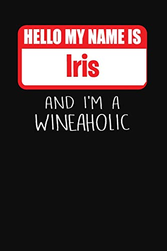 Hello My Name is Iris And I'm A Wineaholic: Wine Tasting Review Journal Iris Wine Glass