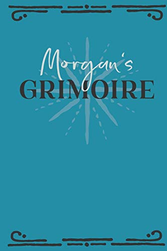 Morgan Fringe (Morgan's Grimoire: Personalized Grimoire Notebook (6 x 9 inch) with 162 pages inside, half journal pages and half spell pages.)