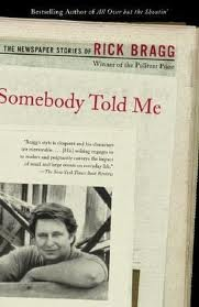 Somebody Told Me: The Newspaper Stories of Rick Bragg 1st (first) PAPERBACK Edition by Bragg, Rick [2001]