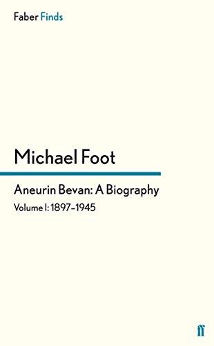 Aneurin Bevan: A Biography: Volume 1: 1897-1945 (English Edition)