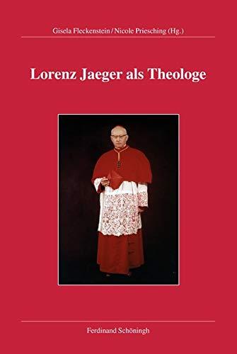 Lorenz Jaeger als Theologe: Eine Publikation der Kommission für Kirchliche Zeitgeschichte Paderborn (Lorenz Kardinal Jäger)
