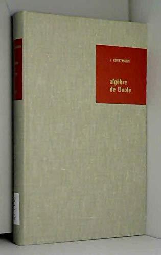 Algebre de Boole. ( = Bibliotheque de l Automaticien, 10) .