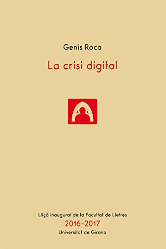 La crisi digital (Catalan Edition) por Genís Roca Verard