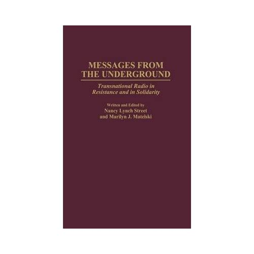 By Nancy Lynch Street ; Marilyn J Matelski ( Author ) [ Messages from the Underground: Transnational Radio in Resistance and in Solidarity By Apr-1997 Hardcover