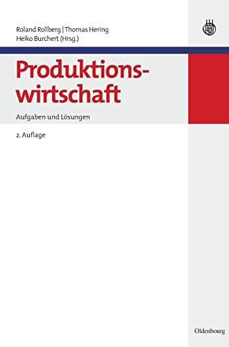 Produktionswirtschaft: Aufgaben und Lösungen (Lehr- und Handbücher der Wirtschaftswissenschaft)