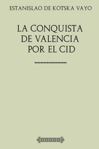 Descargar Libro Colección Historia. La conquista de Valencia por el Cid de Estanislao de Kotska Vayo