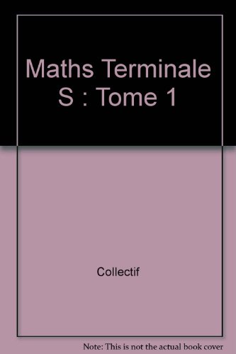 Maths Terminale S : Tome 1