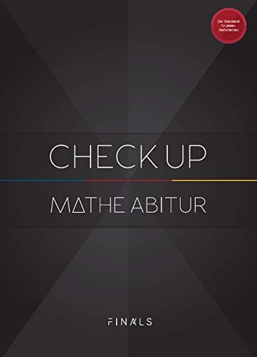 Mathematik Abiturvorbereitung - CHECK UP - NRW: Mathe Abi Simulation mit 3 kompletten Abiturprüfungen für Analysis, Algebra, Geometrie und Stochastik, ausführlichen Lösungen und Bewertungskriterien
