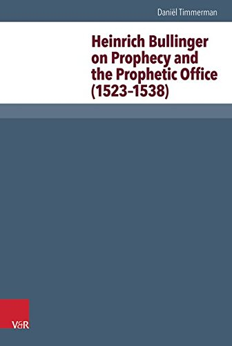 16 Seher (Heinrich Bullinger on Prophecy and the Prophetic Office (1523-1538) (Reformed Historical Theology, Band 33))