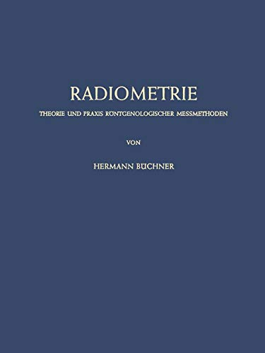 Radiometrie: Theorie und Praxis Röntgenologischer Messmethoden (German Edition)