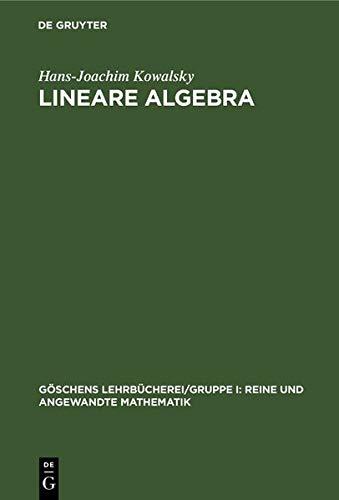 Lineare Algebra (Göschens Lehrbücherei/Gruppe I: Reine und angewandte Mathematik)