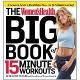 Women's Health Big Book of 15-Minute Workouts A Leaner, Sexier, Healthier You-- in Half the Time!