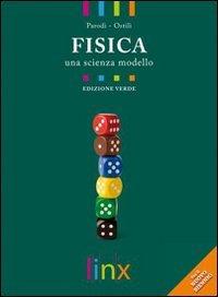 Fisica. Una scienza modello. Volume unico. Ediz. verde. Per le Scuole superiori. Con DVD-ROM. Con espansione online