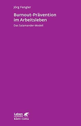 Burnout-Prävention im Arbeitsleben: Das Salamander-Modell - Leben Lernen 258 (German Edition)