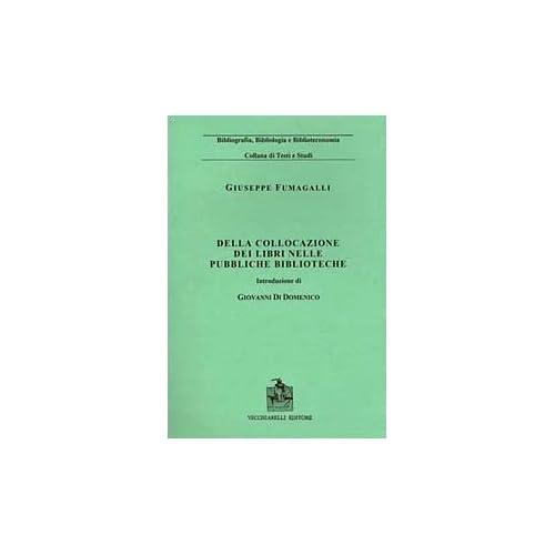 Della Collocazione Dei Libri Nelle Pubbliche Biblioteche (Rist. Anast. 1890)