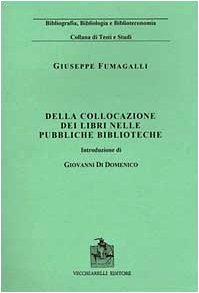 Della collocazione dei libri nelle pubbliche biblioteche (rist. anast. 1890) (Bibliografia bibliologia bibliotec. studi) por Giuseppe Fumagalli