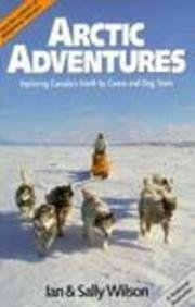 Arctic Adventures: Exploring Canada's North by Canoe and Dog Team First edition by Ian Wilson, Sally Wilson (1989) Paperback