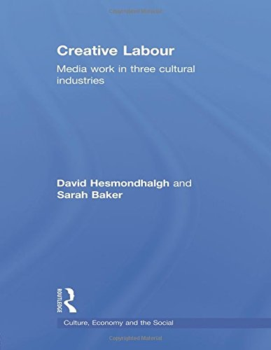 Creative Labour: Media Work in Three Cultural Industries (Culture, Economy and the Social)