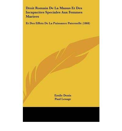 Droit Romain de La Manus Et Des Incapacites Speciales Aux Femmes Mariees: Et Des Effets de La Puissance Paternelle (1868) (Hardback)(French) - Common