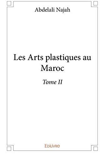 Les Arts plastiques au Maroc - Tome II