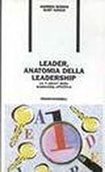 Leader. Anatomia della leadership. Le 4 chiavi della leadership effettiva
