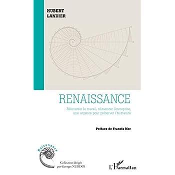 Renaissance: Réinventer le travail, réinventer l'entreprise, une urgence pour préserver l'humanité