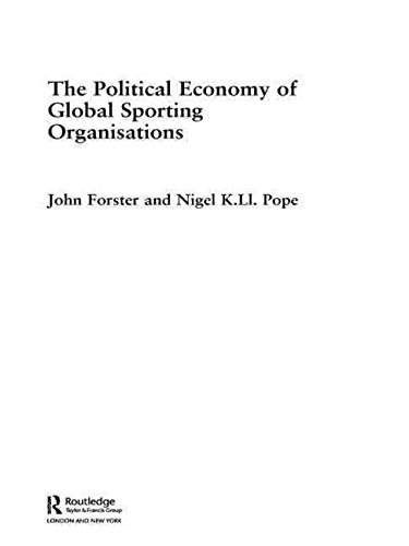 [(The Political Economy of Global Sporting Organisations)] [By (author) John Forster ] published on (January, 2008)