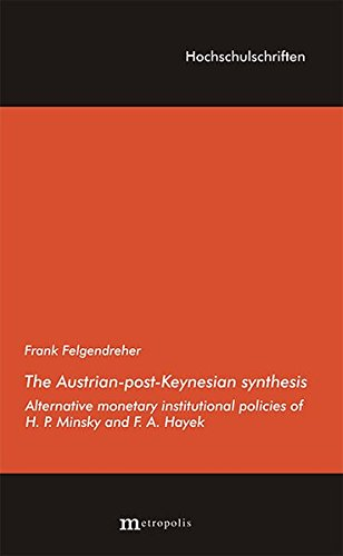 The Austrian-post-Keynesian synthesis: Alternative monetary institutional policies of H. P. Minsky and F. A. Hayek (Hochschulschriften)