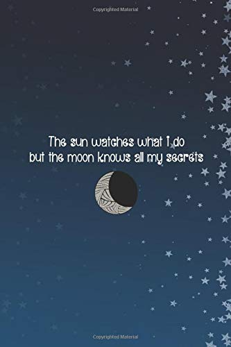 The Sun Watches What I Do But The Moon Knows All My Secrets: Blank Lined Notebook ( Moon )  (Blue And Stars) (Moon Milton)