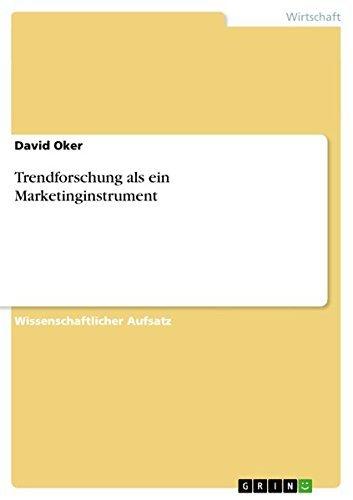 Trendforschung als ein Marketinginstrument by David Oker (2011-09-14)