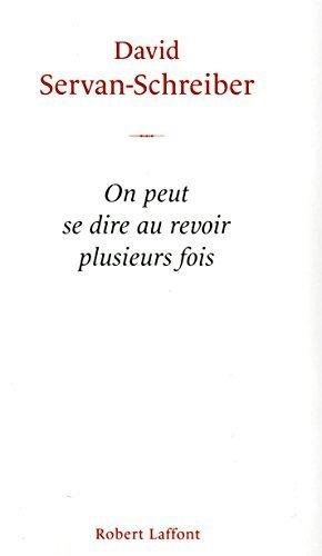 On Peut Se Dire Au Revoir Plusieurs Fois French Edition By David Servan-Schreiber 2011-01-01