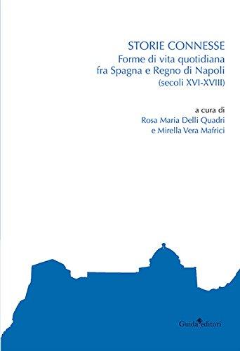 Storie connesse. Forme di vita quotidiana fra Spagna e Regno di Napoli (secoli XVI-XVIII)