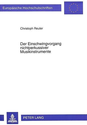 Der Einschwingvorgang nichtperkussiver Musikinstrumente: Auswertung physikalischer und psychoakustischer Messungen (Europäische Hochschulschriften / ... Musicology / Série 36: Musicologie, Band 148)